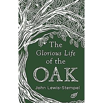 The Glorious Life of the Oak by John Lewis-Stempel - 9780857525819 Bo