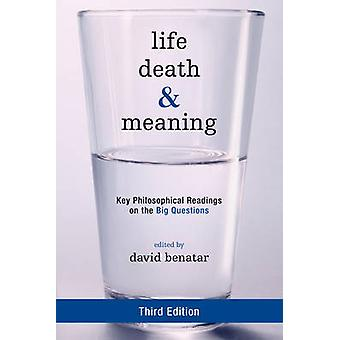 Life - Death - and Meaning - Key Philosophical Readings on the Big Que