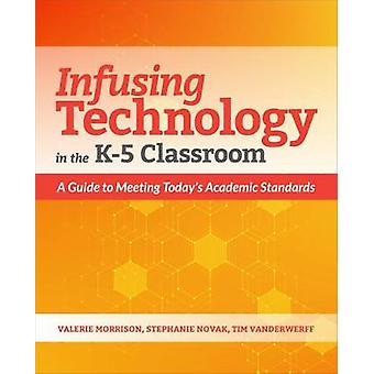 Infusing Technology in the K-5 Classroom - A Guide to Meeting Today's