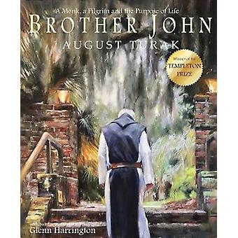 Brother John - A Monk - a Pilgrim and the Purpose of Life by August Tu
