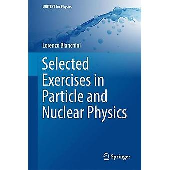 Selected Exercises in Particle and Nuclear Physics by Lorenzo Bianchi