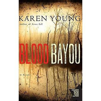 Blood Bayou - A Novel by Karen Young - 9781416587507 Book