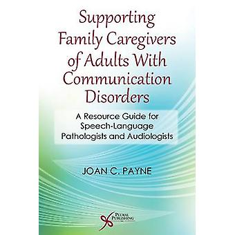 Supporting Family Caregivers of Adults with Communication Disorders -