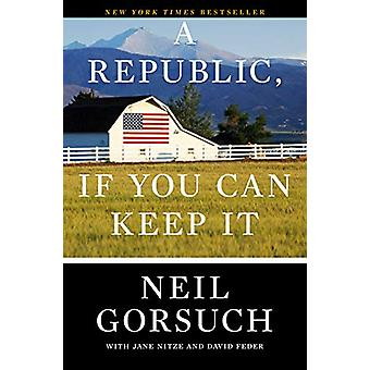 A Republic - If You Can Keep It by Neil Gorsuch - 9780525576785 Book