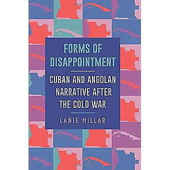 Forms of Disappointment - Cuban and Angolan Narrative after the Cold W