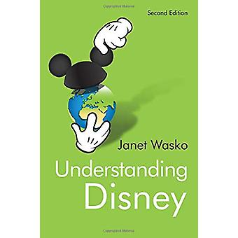 Understanding Disney - The Manufacture of Fantasy by Janet Wasko - 978