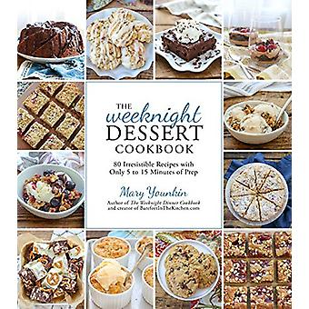 The Weeknight Dessert Cookbook - 80 Irresistible Recipes with Only 5 t