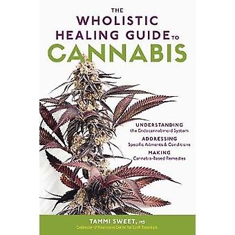 Wholistic Healing Guide to Cannabis by  -Tammi Sweet - 9781635861372