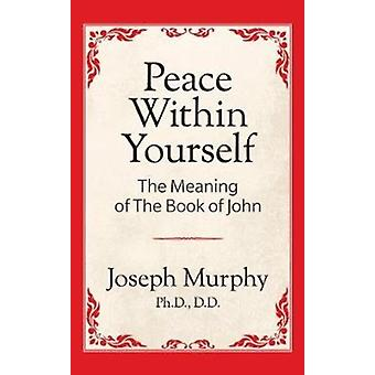 Peace Within Yourself The Meaning of the Book of John by Murphy & Dr. Joseph