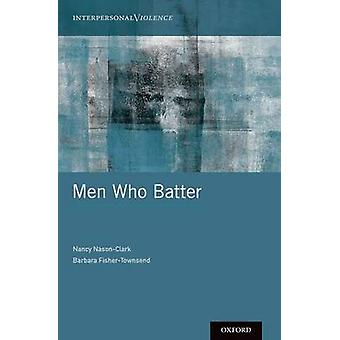 Men Who Batter-tekijä Nancy Nason-Clark - 9780199351862 Kirja