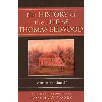 The History of the Life of Thomas Ellwood by Rosemary Moore - 9780300