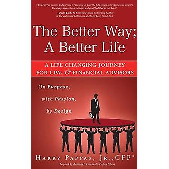 The Better Way; A Better Life - A Life Changing Journey for CPAs &