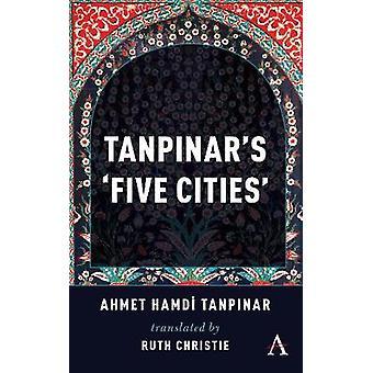 Tanpinar's 'Five Cities' by Ahmed Hamdi Tanpinar - 9781783088485 Book