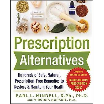 Prescription AlternativesHundreds of Safe Natural PrescriptionFree Remedies to Restore and Maintain Your Health Fourth Edition by Earl Mindell & Virginia Hopkins
