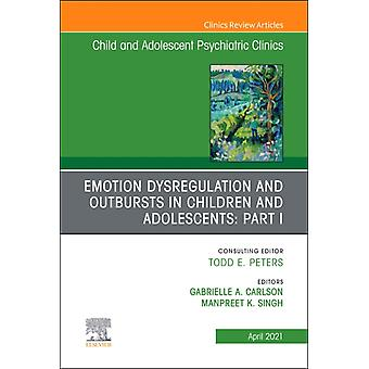Emotion Dysregulation and Outbursts in Children and Adolescents Part I An Issue of ChildAnd Adolescent Psychiatric Clinics of North America par Manpreet Kaur Singh