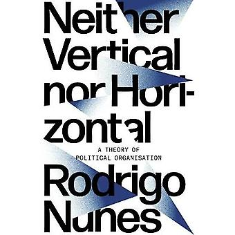 Neither Vertical nor Horizontal A Theory of Political Organization
