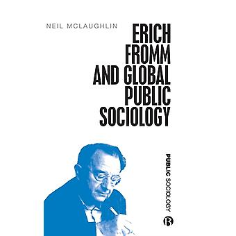 Erich Fromm and Global Public Sociology by Neil McMaster University McLaughlin