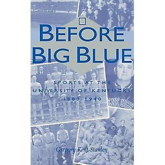 Før Big Blue - Sport ved University of Kentucky - 1880-1940 av