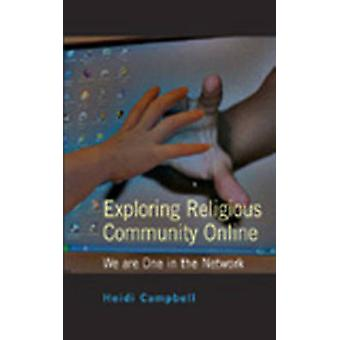 Exploring Religious Community Online  We are One in the Network by Heidi Campbell