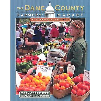The Dane County Farmers' Market - A Personal History by Mary Carpenter
