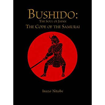 Bushido - The Soul of Japan - The Code of the Samurai by Inazo Nitobe -