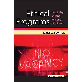 Ethical Programs - Hospitality and the Rhetorics of Software by James