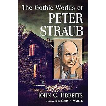 The Gothic Worlds of Peter Straub by John C. Tibbetts - 9781476664927