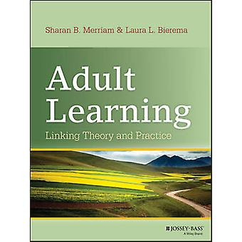 Adult Learning - Linking Theory and Practice by Sharan B. Merriam - La