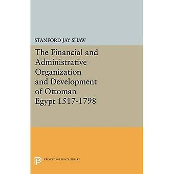 The Financial and Administrative Organization and Development of Ottoman Egypt 1517-1798 (Princeton Legacy Library)