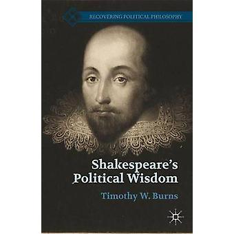 Shakespeares politische Weisheit durch Verbrennungen & Timothy W.