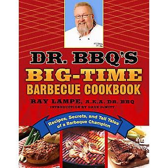 Dr. BBQs BigTime Grilli keittokirja A todellinen Grilli mestari tuo herkullisia reseptejä ja mehukas tarinoita Grilli piiri takapihalla Lampe & Ray