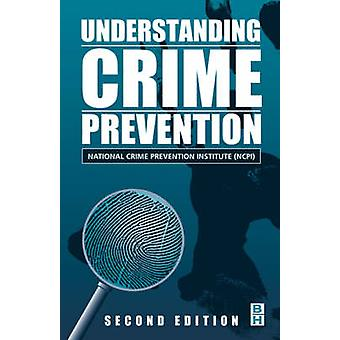 Understanding Crime Prevention by National Crime Prevention Institute Staf