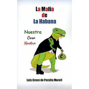 La Mafia de la Habana Nuestra Cosa Nostra by de Peralta Morell & Luis Grave