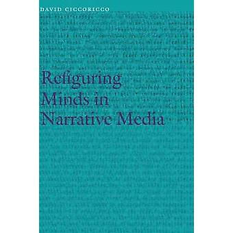 Refiguring Minds in Narrative Media by Ciccoricco & David