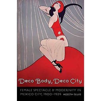 Deco krop Deco byen kvindelige skuespil og modernitet i Mexico City 19001939 af Sluis & Ageeth