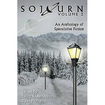 Sojourn An Anthology of Speculative Fiction Volume 2 by Anderson & Laura K