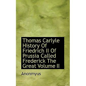 Thomas Carlyle History Of Friedrich II Of Prussia Called Frederick The Great Volume II by Anonmyus & .