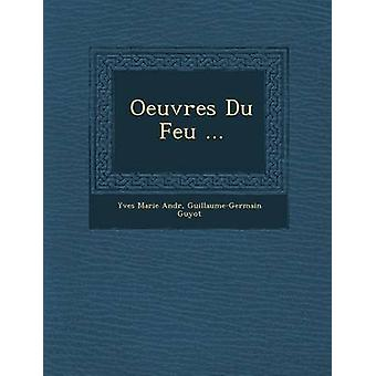 Oeuvres Du Feu ... by Andr & Yves Marie