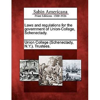 Gesetze und Bestimmungen für die Regierung der UnionCollege Schenectady. von Union College Schenectady & N.Y. Vertrauen