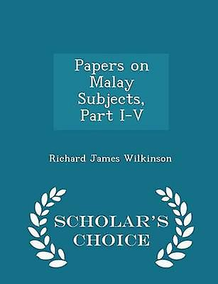 Papers on Malay Subjects Part IV  Scholars Choice Edition by Wilkinson & Richard James