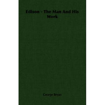 Edison der Mann und sein Werk von Bryan & George