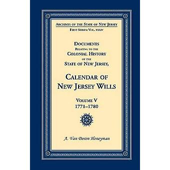 Documents Relating to the Colonial History of the State of New Jersey Calendar of New Jersey Wills Volume 5 17711780 by Honeyman & A. Van Doren