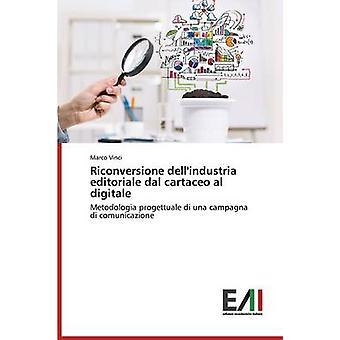 Riconversione dellindustria editoriale dal cartaceo al digitale by Vinci Marco