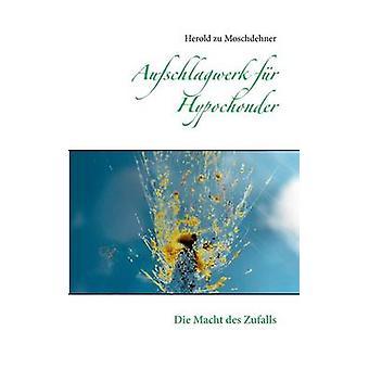 Aufschlagwerk fr HypochonderDie Macht des Zufalls by Moschdehner & Herold zu