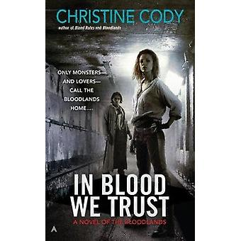 In Blood We Trust by Christine Cody - 9780441020874 Book