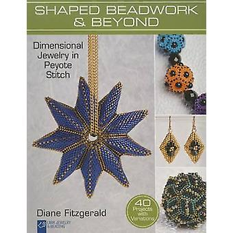 Shaped Beadwork & Beyond  - Dimensional Jewelry in Peyote Stitch by Di