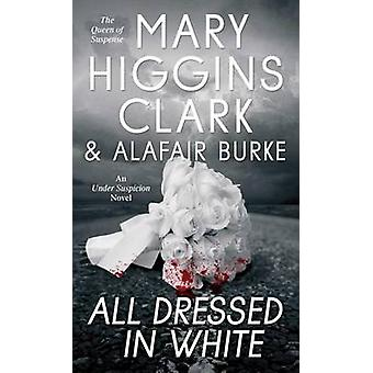 All Dressed in White by Mary Higgins Clark - Alafair Burke - 97815011