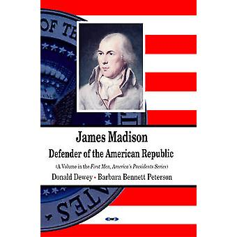 James Madison - Defender of the American Republic by Donald Dewey - Ba