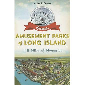 Historic Amusement Parks of Long Island - - 118 Miles of Memories by Ma