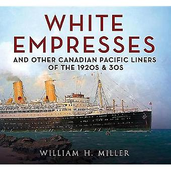 White Empresses - And Other Canadian Pacific Liners of the 1920s &